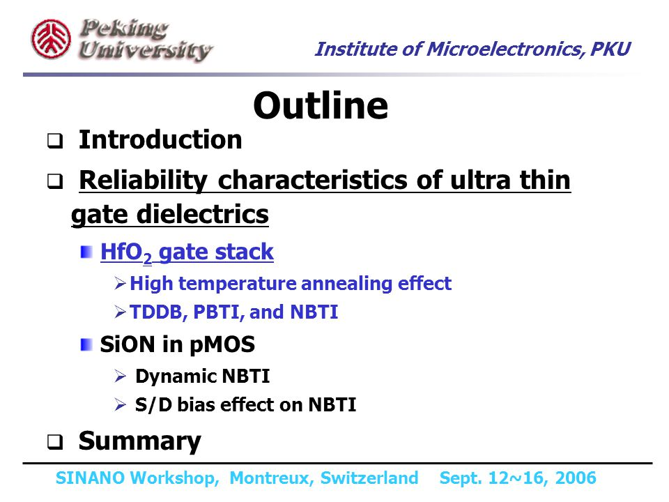 Institute of Microelectronics, PKU SINANO Workshop, Montreux, Switzerland Sept. 12~16, 2006 Introduction Reliability characteristics of ultra thin gat