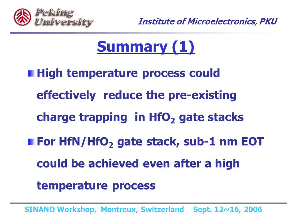 Institute of Microelectronics, PKU SINANO Workshop, Montreux, Switzerland Sept. 12~16, 2006 Summary (1) High temperature process could effectively red