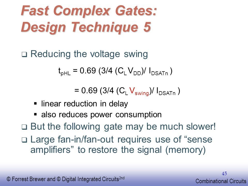 EE141 © Forrest Brewer and © Digital Integrated Circuits 2nd Combinational Circuits 45 Fast Complex Gates: Design Technique 5 Reducing the voltage swi