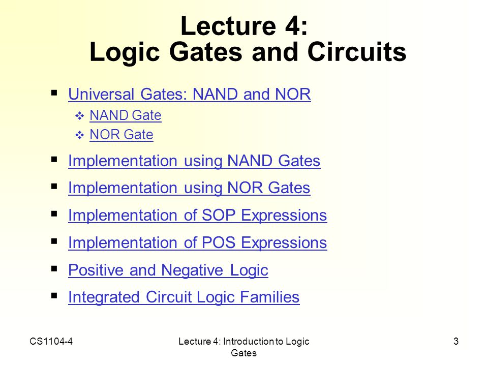 CS1104-4Lecture 4: Introduction to Logic Gates 3 Lecture 4: Logic Gates and Circuits Universal Gates: NAND and NOR NAND Gate NOR Gate Implementation u