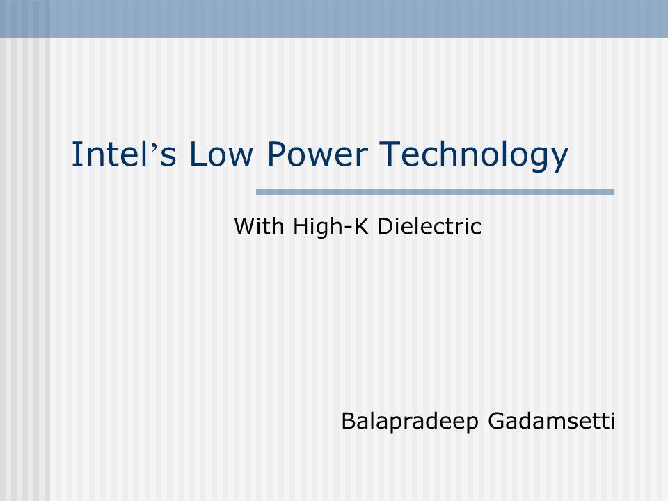 Intel s Low Power Technology With High-K Dielectric Balapradeep Gadamsetti