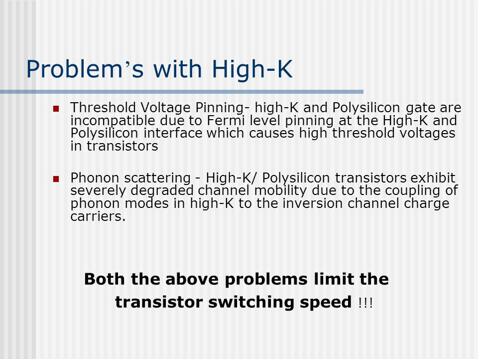Problem s with High-K Threshold Voltage Pinning- high-K and Polysilicon gate are incompatible due to Fermi level pinning at the High-K and Polysilicon