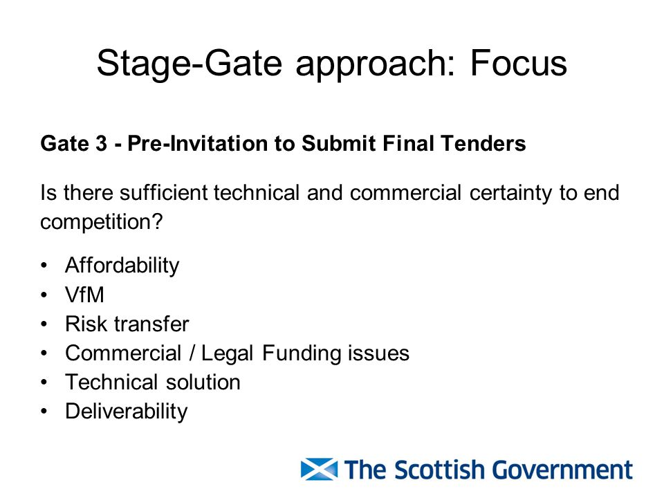 Stage-Gate approach: Focus Gate 3 - Pre-Invitation to Submit Final Tenders Is there sufficient technical and commercial certainty to end competition?