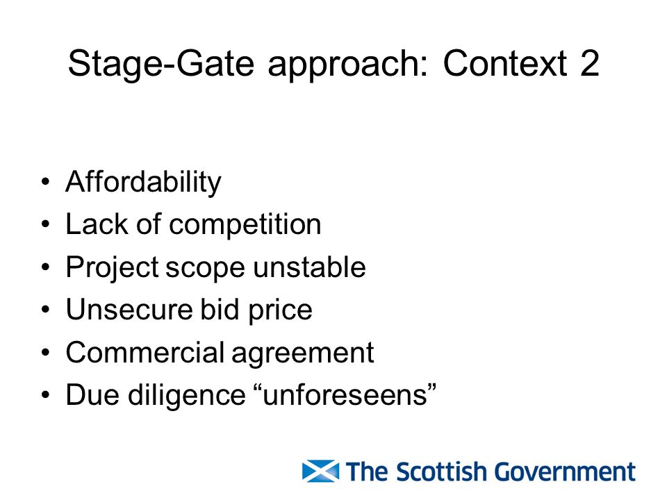 Stage-Gate approach: Context 2 Affordability Lack of competition Project scope unstable Unsecure bid price Commercial agreement Due diligence unforese