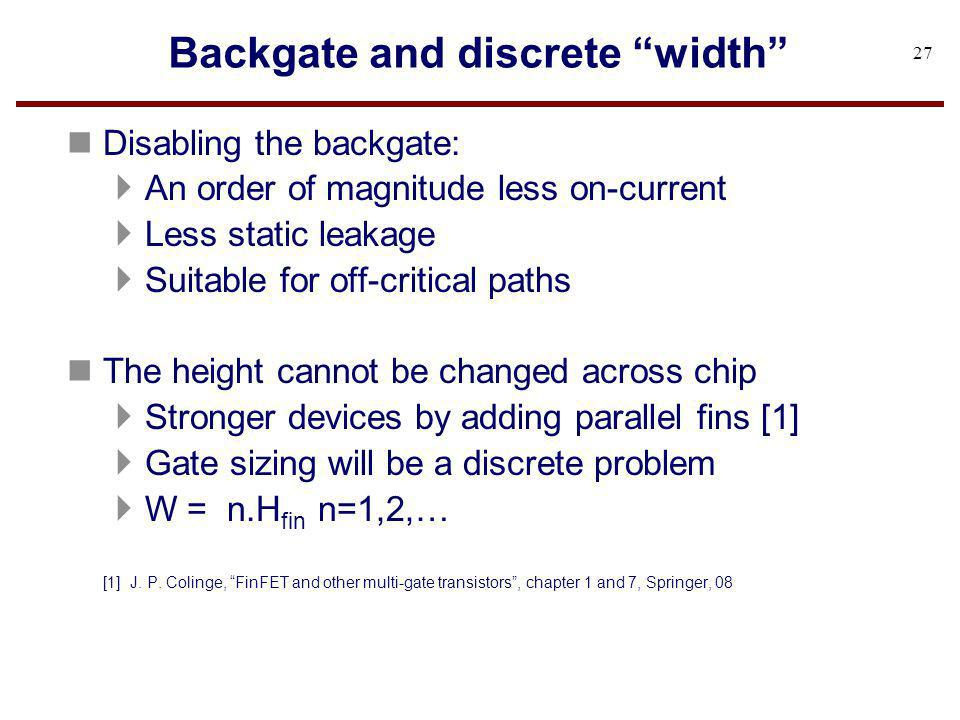 Backgate and discrete width n Disabling the backgate: An order of magnitude less on-current Less static leakage Suitable for off-critical paths n The