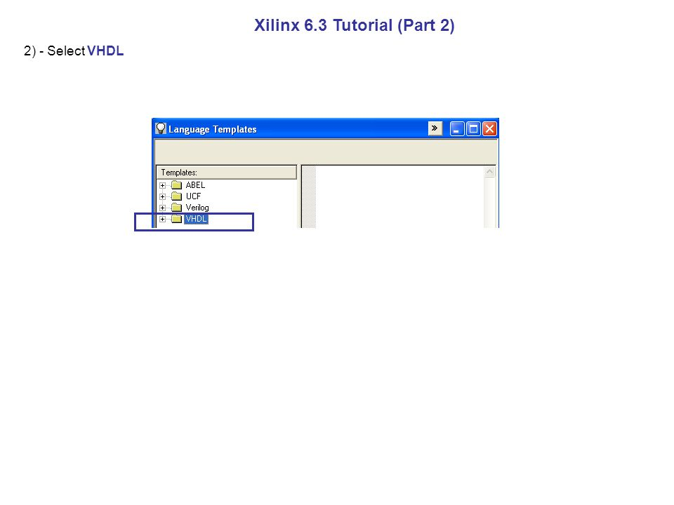 Xilinx 6.3 Tutorial (Part 2) 2) - Select VHDL