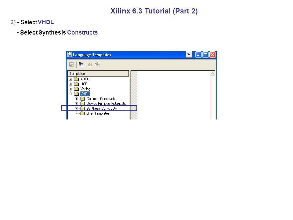 Xilinx 6.3 Tutorial (Part 2) 2) - Select VHDL - Select Synthesis Constructs