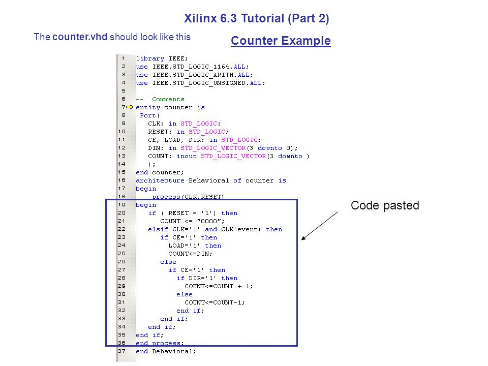 The counter.vhd should look like this Xilinx 6.3 Tutorial (Part 2) Counter Example Code pasted