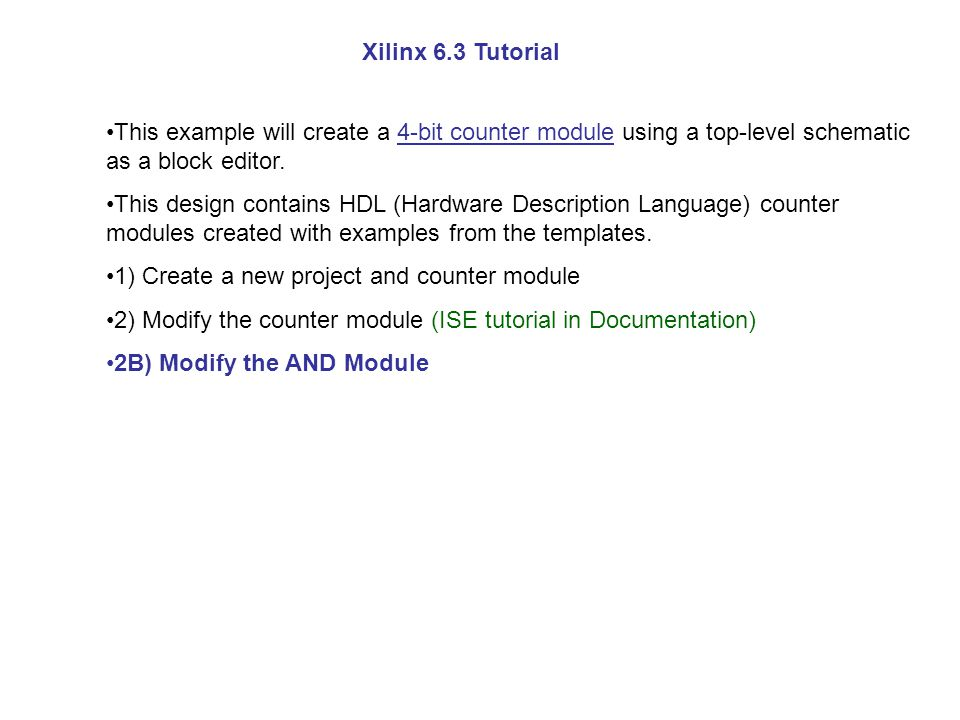 Xilinx 6.3 Tutorial This example will create a 4-bit counter module using a top-level schematic as a block editor.