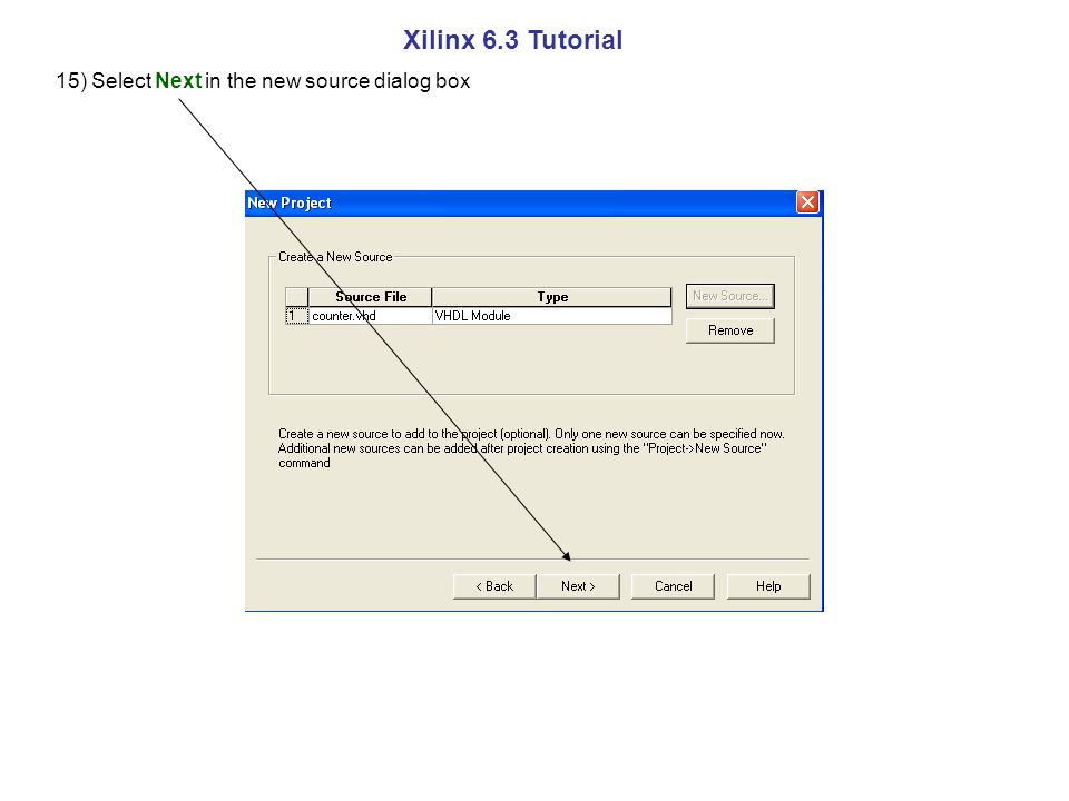 Xilinx 6.3 Tutorial 15) Select Next in the new source dialog box