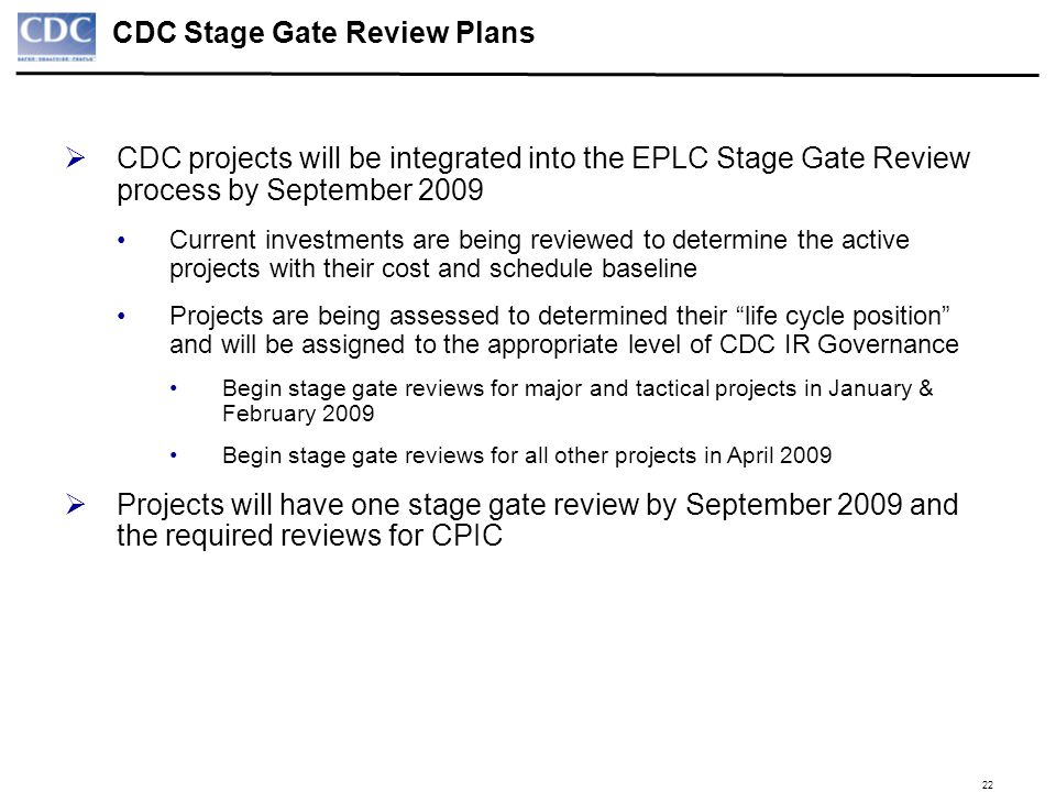22 CDC Stage Gate Review Plans CDC projects will be integrated into the EPLC Stage Gate Review process by September 2009 Current investments are being
