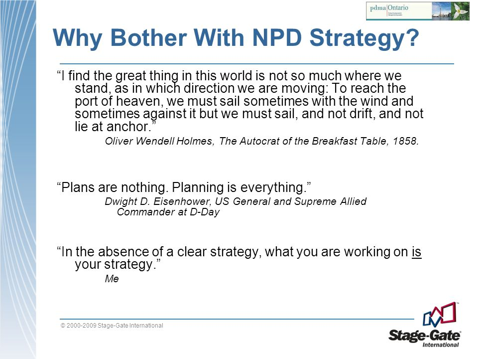 © 2000-2009 Stage-Gate International Why Bother With NPD Strategy? I find the great thing in this world is not so much where we stand, as in which dir