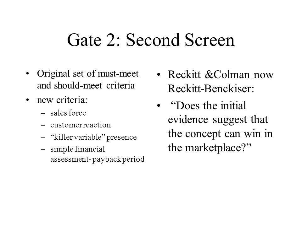 Gate 2: Second Screen Original set of must-meet and should-meet criteria new criteria: –sales force –customer reaction –killer variable presence –simp