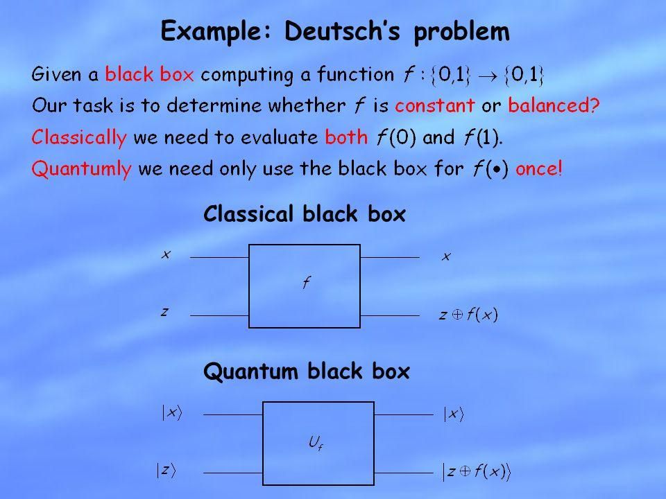 Example: Deutschs problem Classical black box Quantum black box