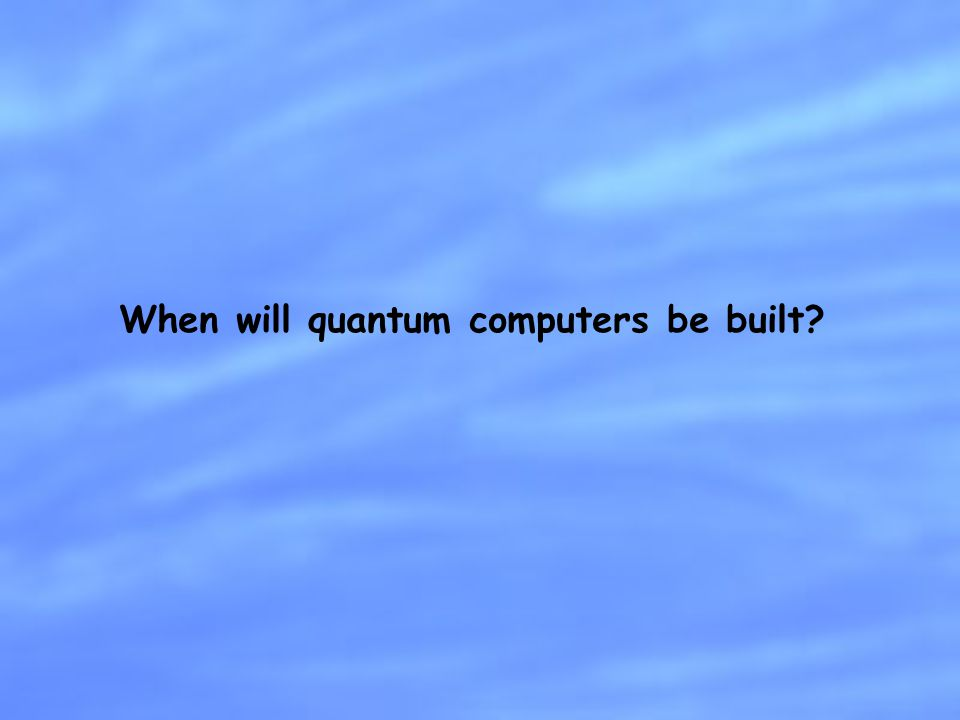When will quantum computers be built?