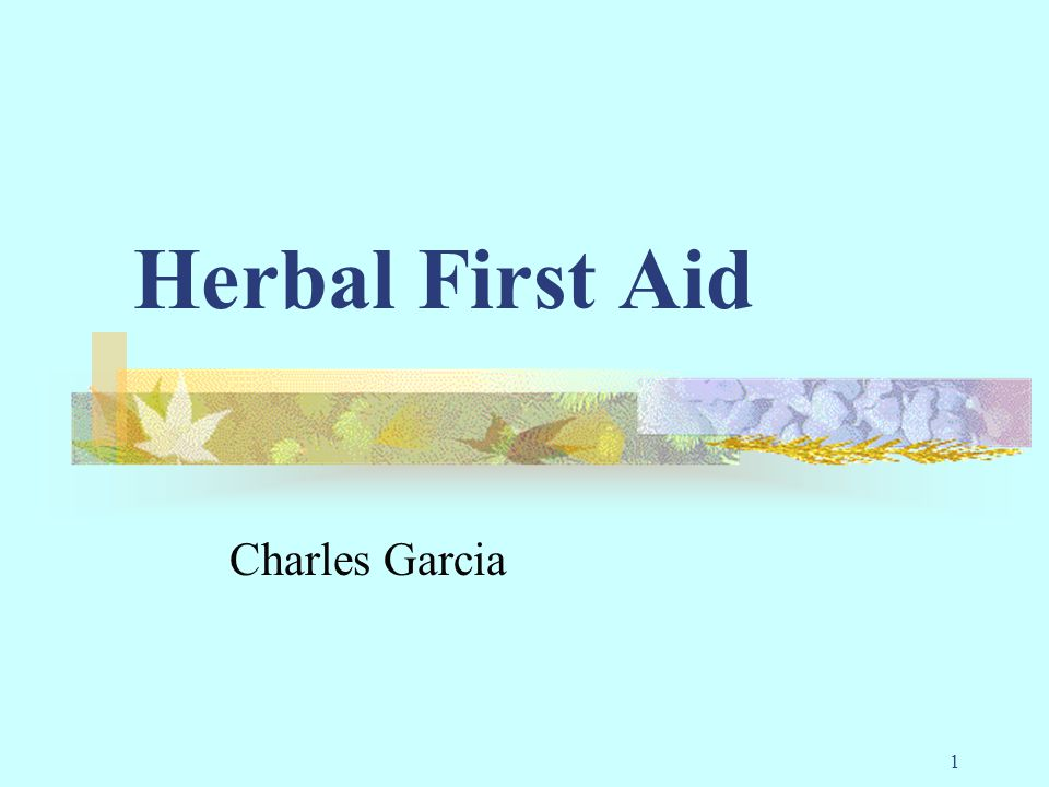 2 Why Herbs… Especially when there are perfectly good prescription medicines available You forgot your first aid kit or forgot to restock it.