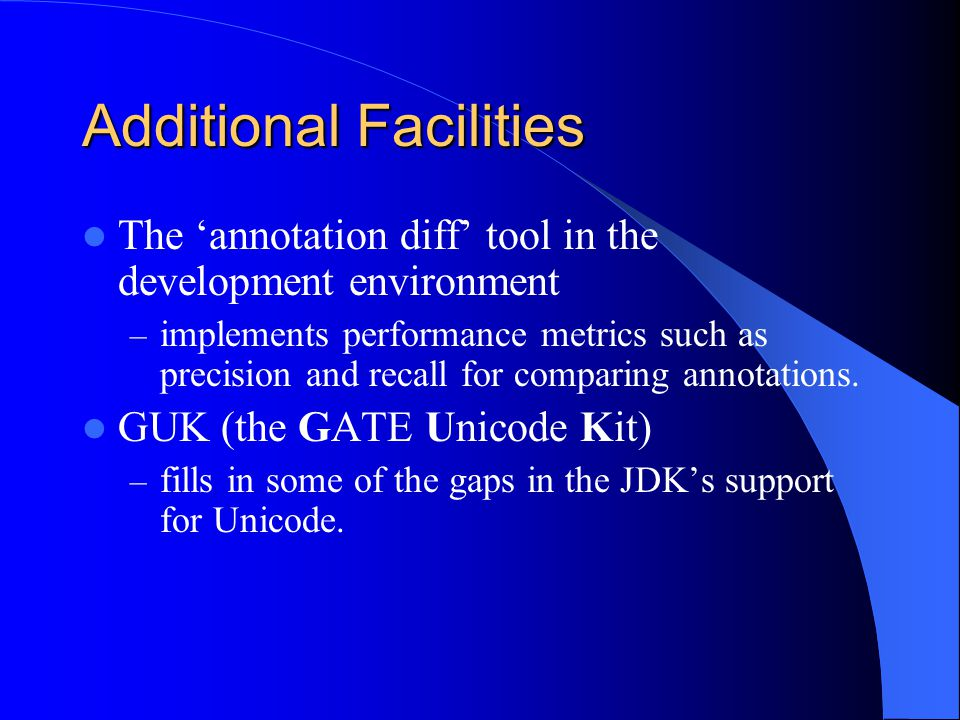 Additional Facilities The annotation diff tool in the development environment – implements performance metrics such as precision and recall for compar