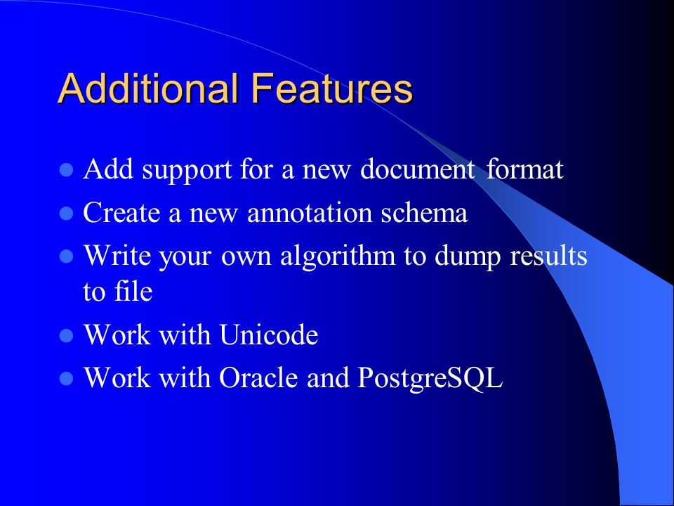 Additional Features Add support for a new document format Create a new annotation schema Write your own algorithm to dump results to file Work with Un