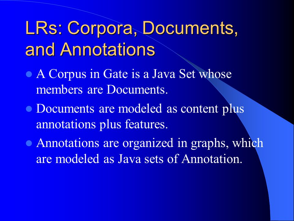 Additional Facilities JAPE – a Java Annotation Patterns Engine, provides regular-expression based pattern/action rules over annotations.
