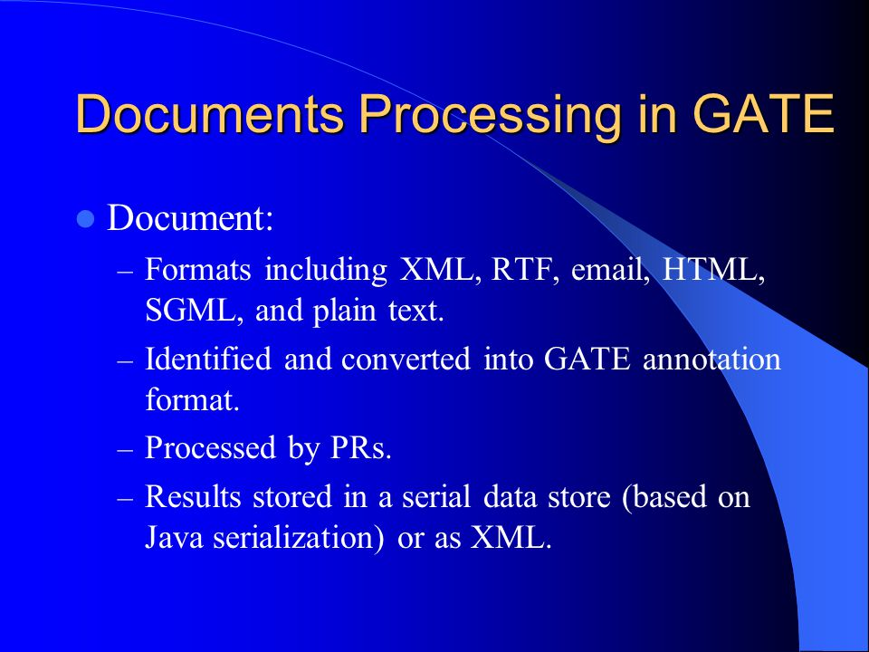 Built-in GATE Components Resources for common LE data structures and algorithms, including documents, corpora and various annotation types A set of language analysis components for Information Extraction (e.g.