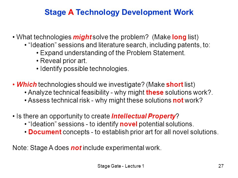 Stage Gate - Lecture 127 Stage A Technology Development Work What technologies might solve the problem.