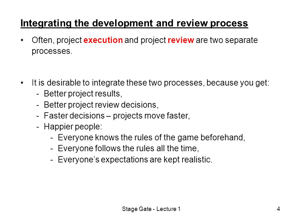 Stage Gate - Lecture 14 Integrating the development and review process Often, project execution and project review are two separate processes.