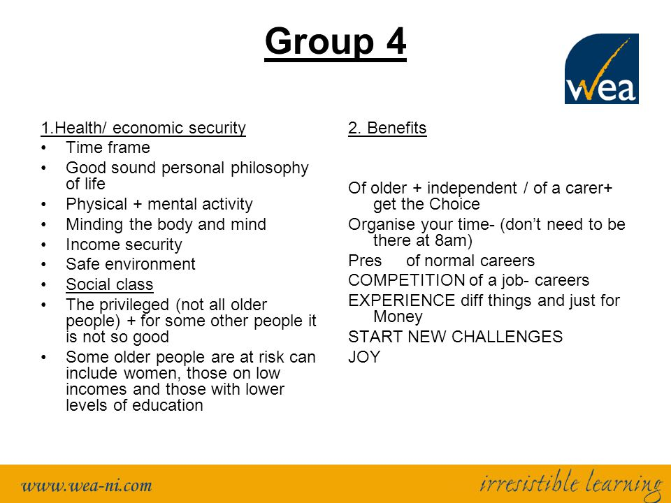 Group 4 1.Health/ economic security Time frame Good sound personal philosophy of life Physical + mental activity Minding the body and mind Income secu