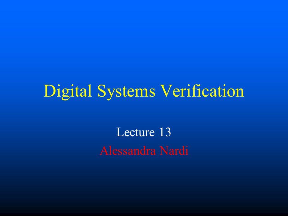 Digital Systems Verification Lecture 13 Alessandra Nardi