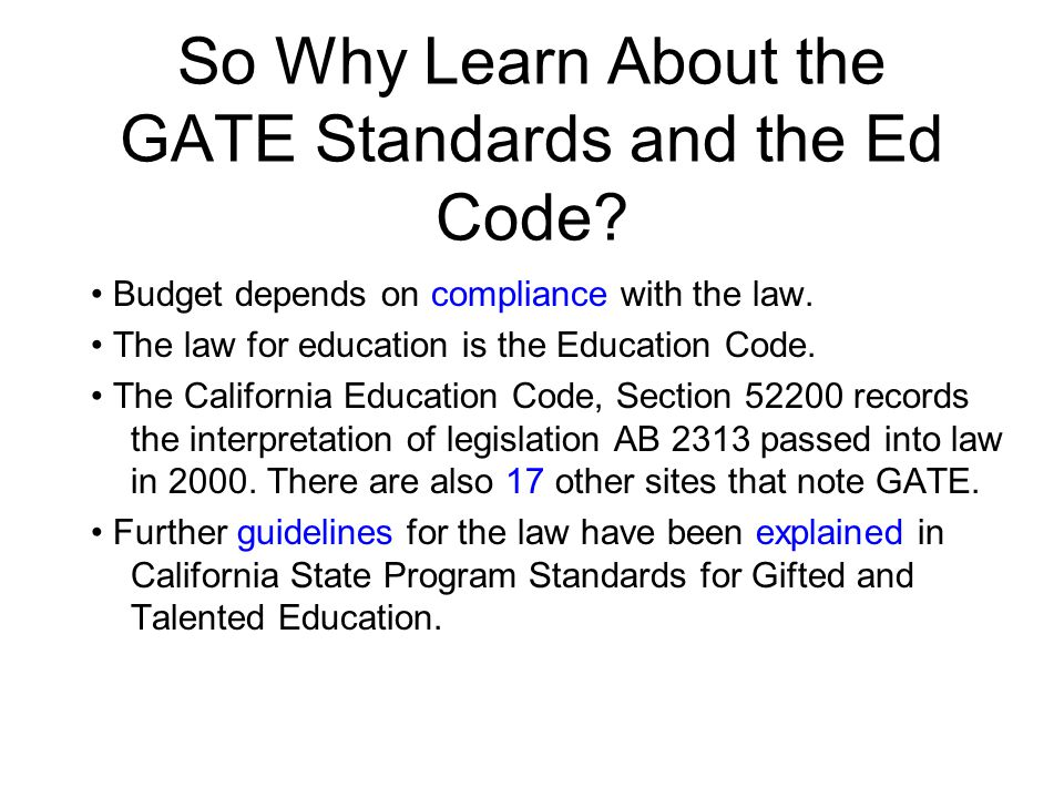 So Why Learn About the GATE Standards and the Ed Code.