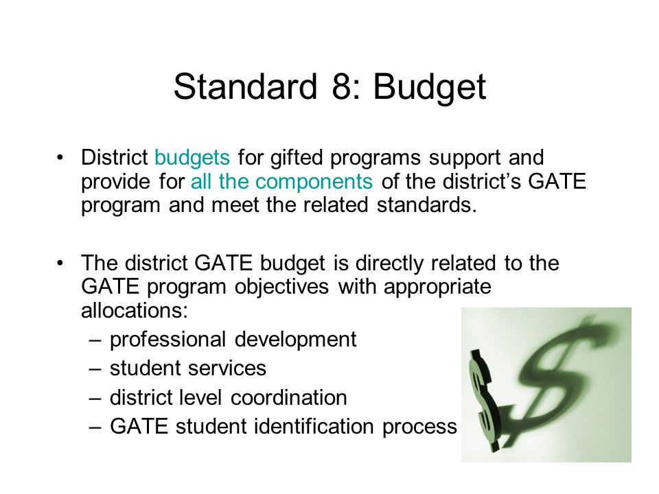 Standard 8: Budget District budgets for gifted programs support and provide for all the components of the districts GATE program and meet the related standards.