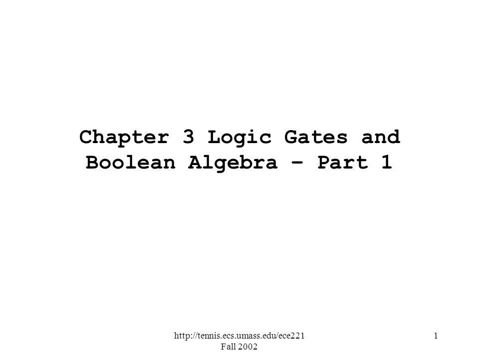 http://tennis.ecs.umass.edu/ece221 Fall 2002 1 Chapter 3 Logic Gates and Boolean Algebra – Part 1
