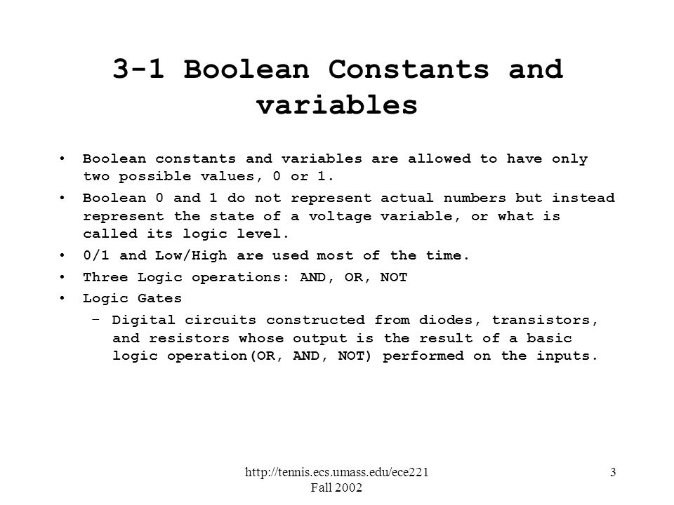 http://tennis.ecs.umass.edu/ece221 Fall 2002 3 3-1 Boolean Constants and variables Boolean constants and variables are allowed to have only two possib