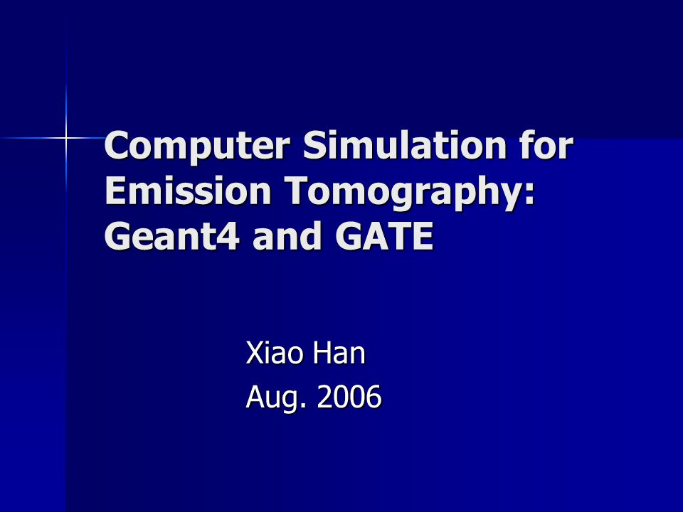 Computer Simulation for Emission Tomography: Geant4 and GATE Xiao Han Aug. 2006