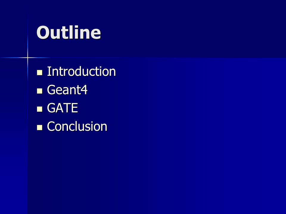 Outline Introduction Introduction Geant4 Geant4 GATE GATE Conclusion Conclusion