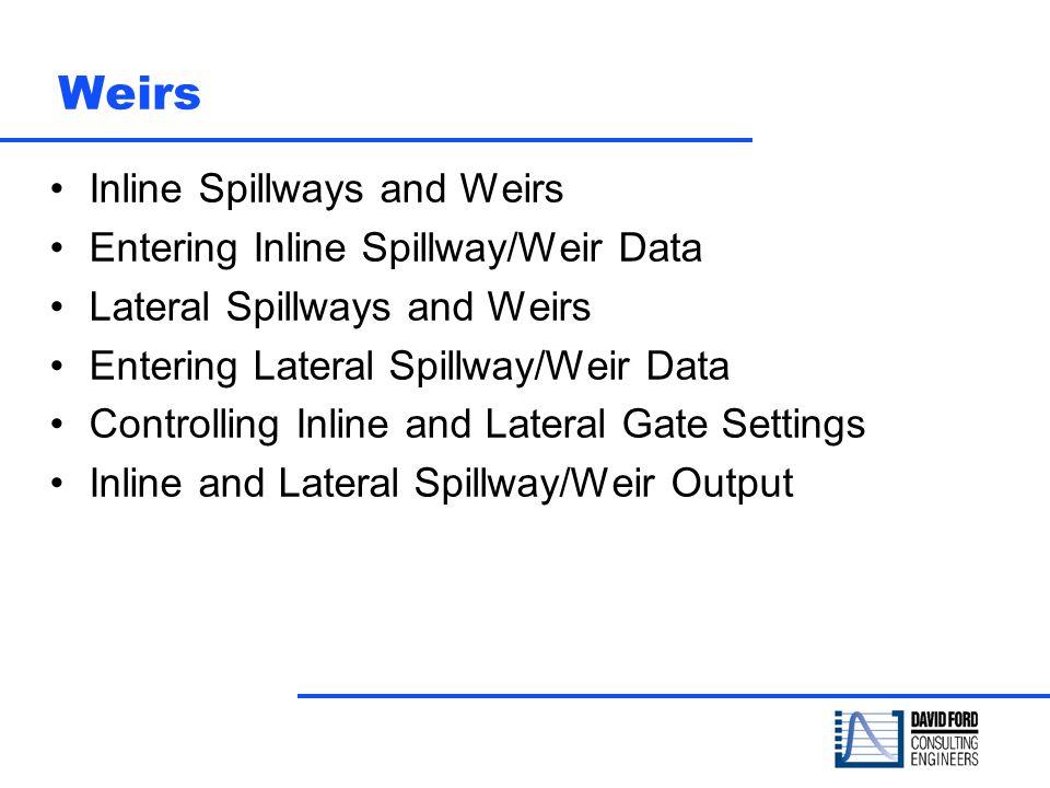 Weirs Inline Spillways and Weirs Entering Inline Spillway/Weir Data Lateral Spillways and Weirs Entering Lateral Spillway/Weir Data Controlling Inline