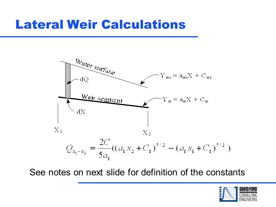 Lateral Weir Calculations See notes on next slide for definition of the constants