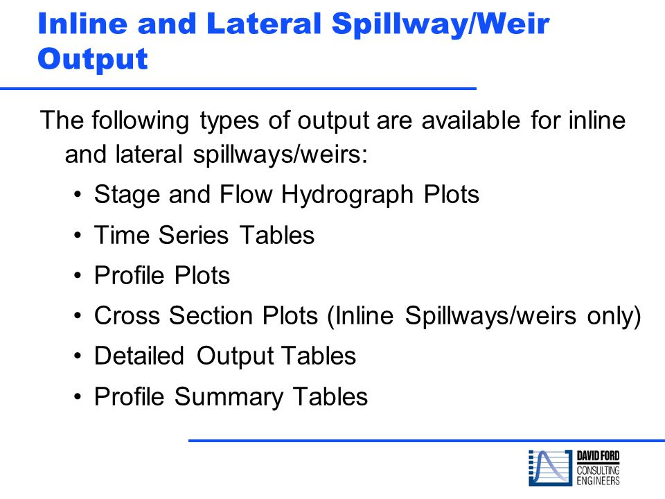 Inline and Lateral Spillway/Weir Output The following types of output are available for inline and lateral spillways/weirs: Stage and Flow Hydrograph