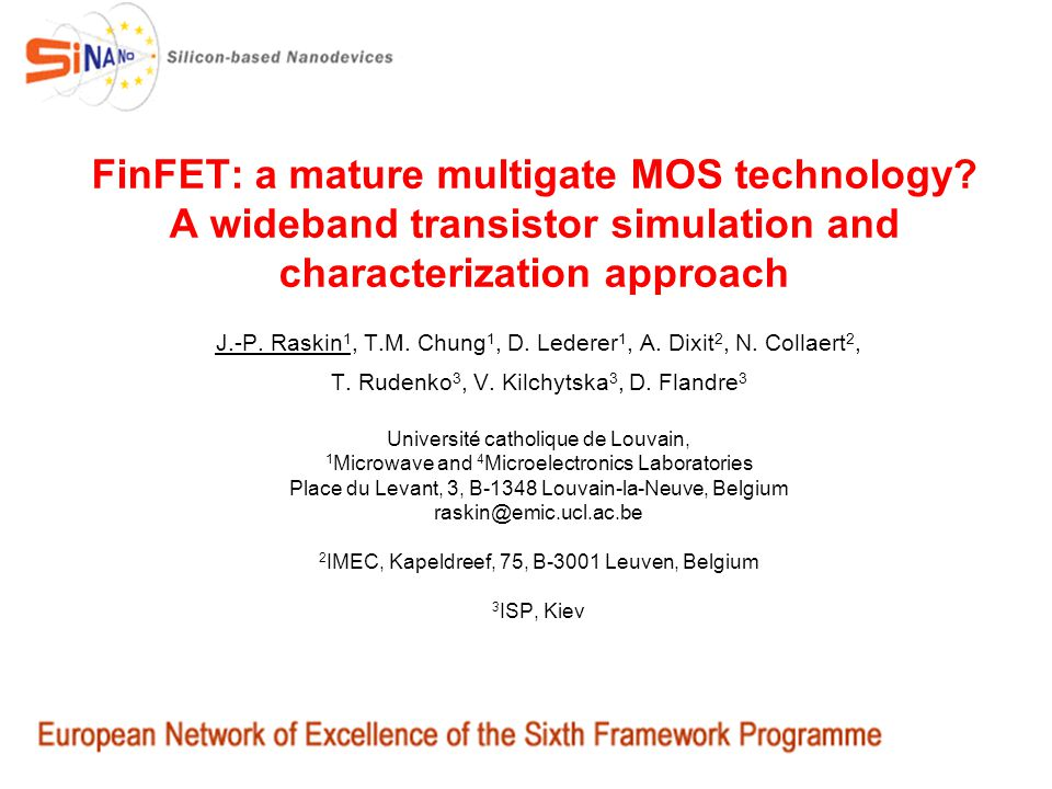 FinFET: a mature multigate MOS technology? A wideband transistor simulation and characterization approach J.-P. Raskin 1, T.M. Chung 1, D. Lederer 1,