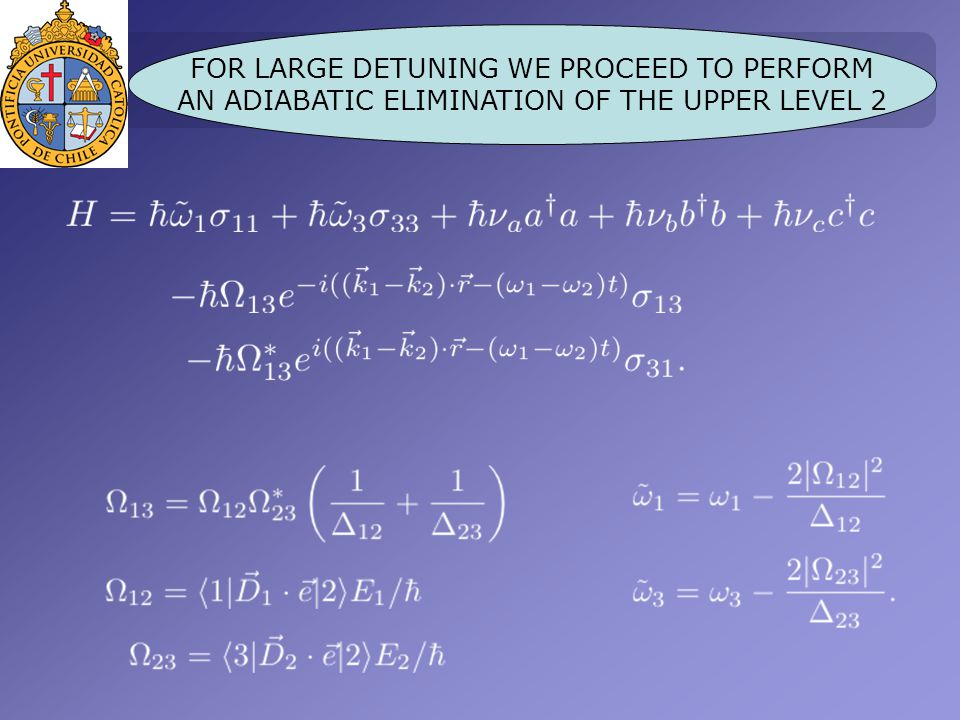 FOR LARGE DETUNING WE PROCEED TO PERFORM AN ADIABATIC ELIMINATION OF THE UPPER LEVEL 2