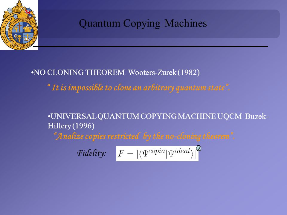 NO CLONING THEOREM Wooters-Zurek (1982) It is impossible to clone an arbitrary quantum state.