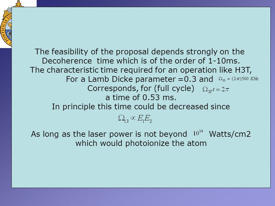 The feasibility of the proposal depends strongly on the Decoherence time which is of the order of 1-10ms.