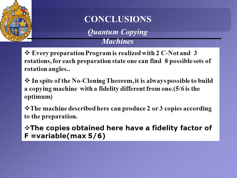CONCLUSIONS Quantum Copying Machines Every preparation Program is realized with 2 C-Not and 3 rotations, for each preparation state one can find 8 possible sets of rotation angles..