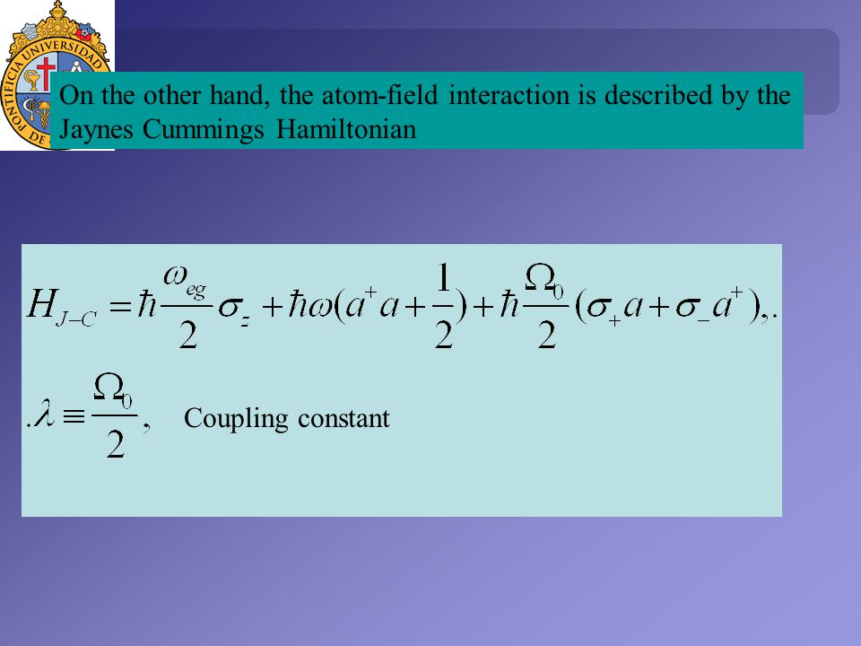 On the other hand, the atom-field interaction is described by the Jaynes Cummings Hamiltonian Coupling constant