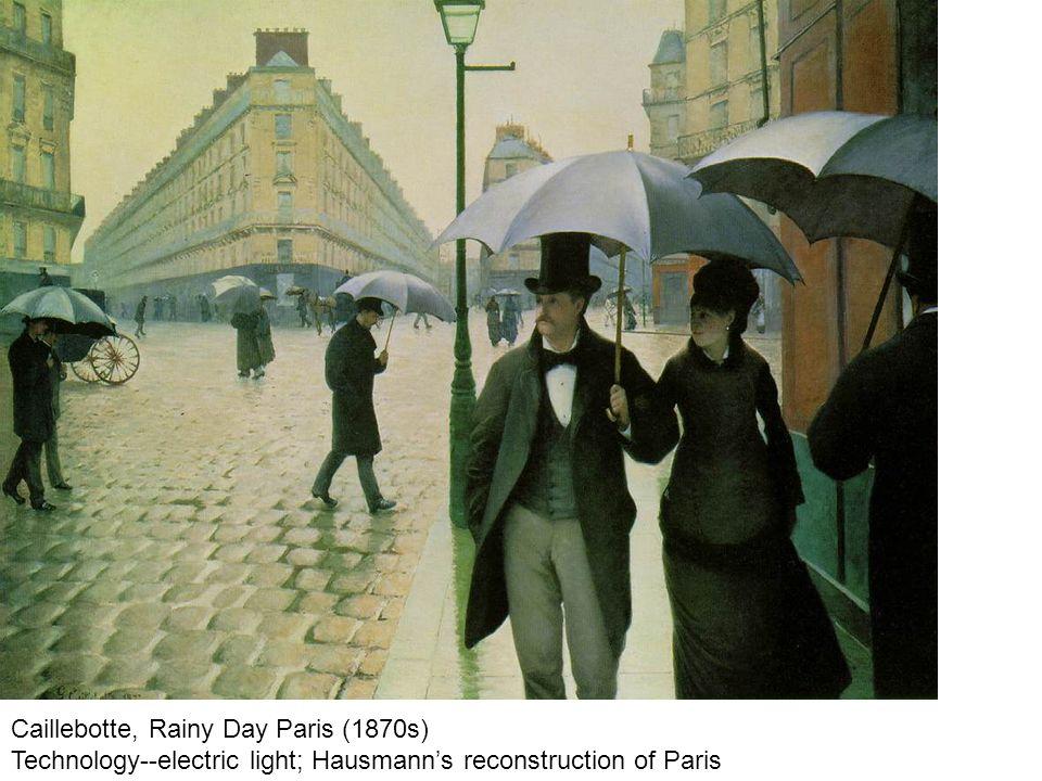 Caillebotte, Rainy Day Paris (1870s) Technology--electric light; Hausmanns reconstruction of Paris