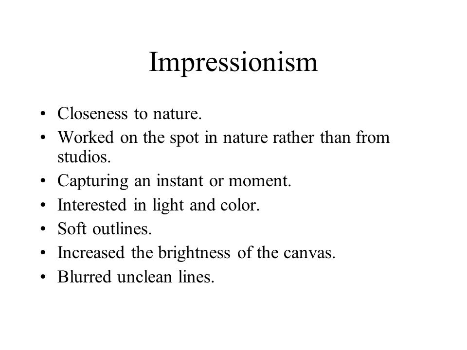 Impressionism Closeness to nature.Worked on the spot in nature rather than from studios.