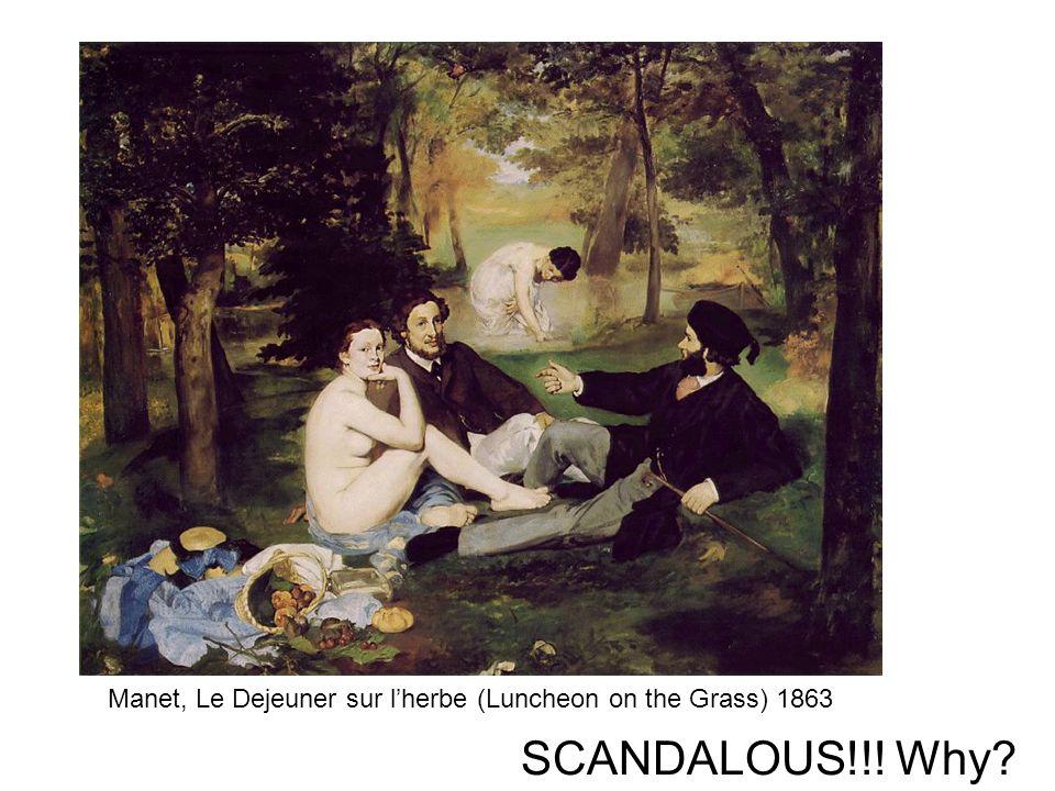 Manet, Le Dejeuner sur lherbe (Luncheon on the Grass) 1863 SCANDALOUS!!! Why?