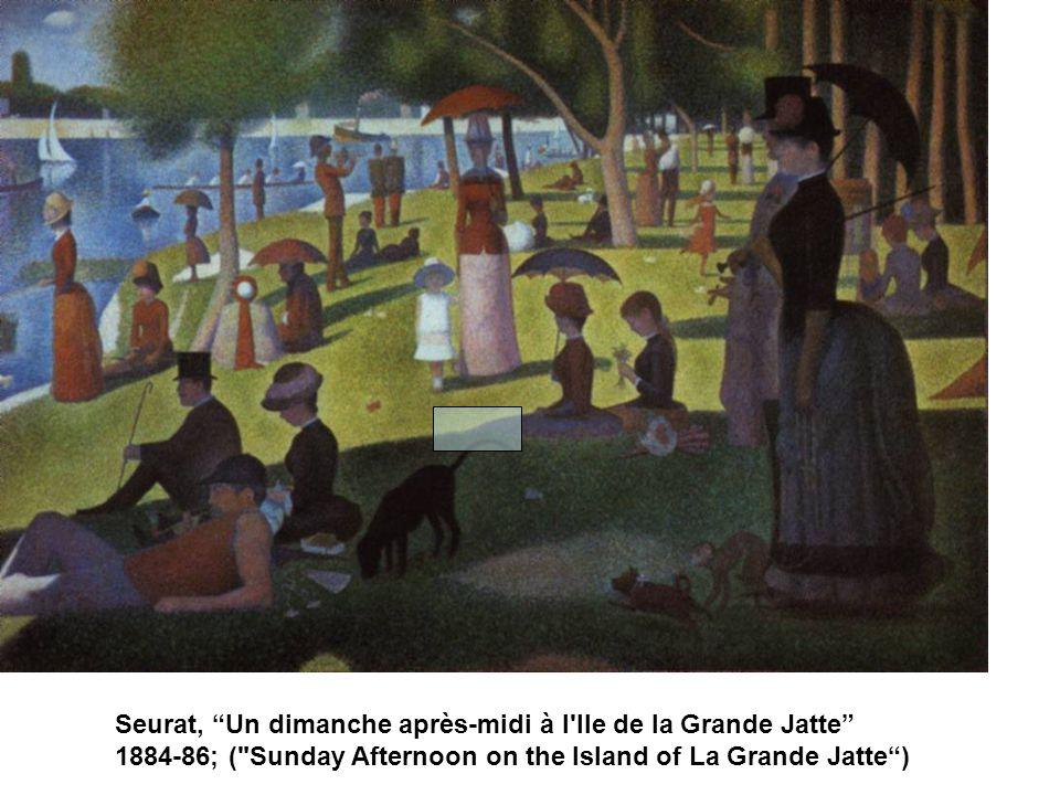 Seurat, Un dimanche après-midi à l Ile de la Grande Jatte 1884-86; ( Sunday Afternoon on the Island of La Grande Jatte)