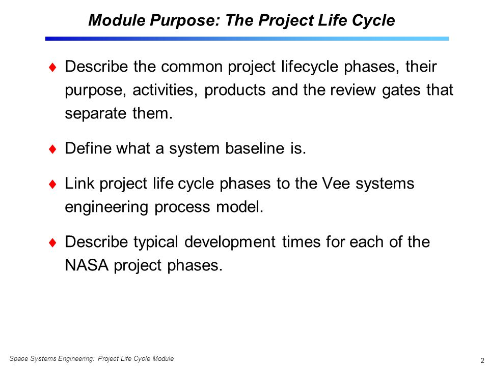 Space Systems Engineering: Project Life Cycle Module 23 NASA Project Development Times Vary Widely ATP-PDR = Phase A/B; PDR-CDR = Phase C; CDR-Launch = Phase D