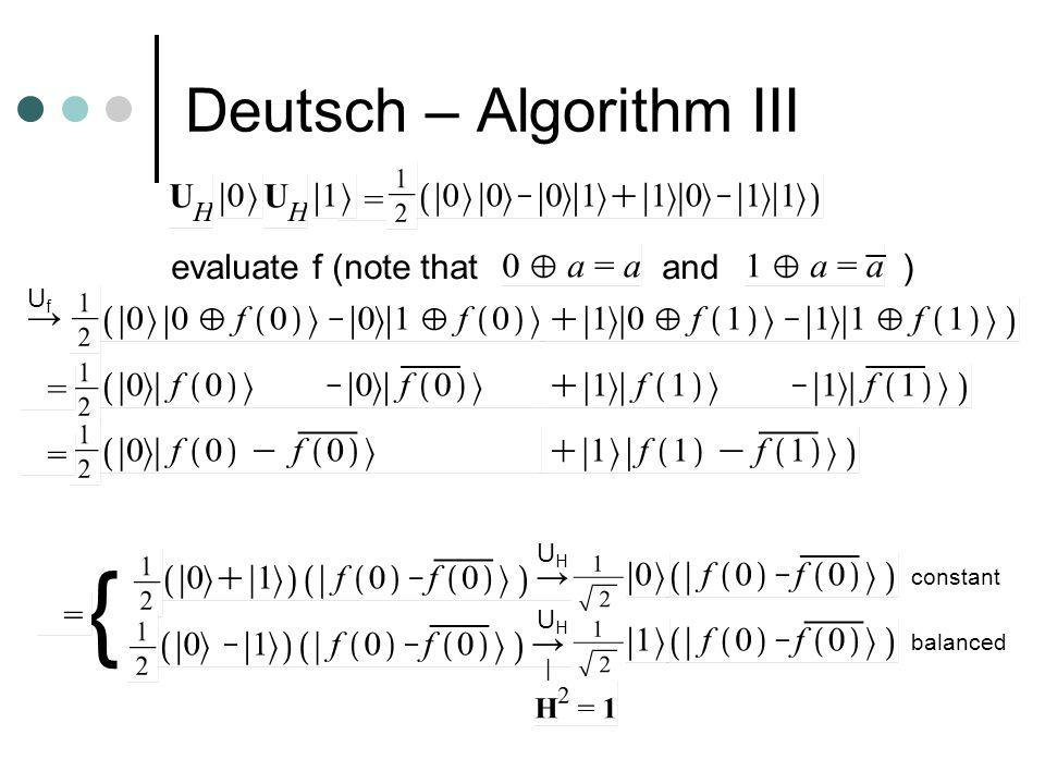 Deutsch – Algorithm III evaluate f (note that and) _ ___ UfUf ___ UHUH UHUH { constant balanced |