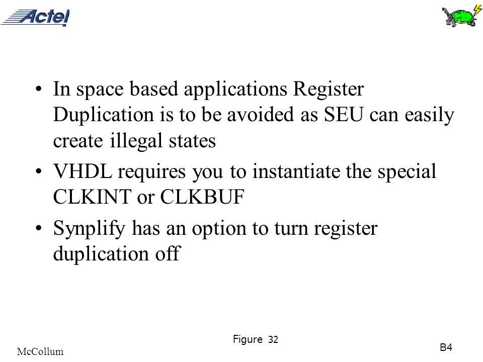 B4 McCollum Figure 32 In space based applications Register Duplication is to be avoided as SEU can easily create illegal states VHDL requires you to i